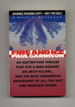Fire and Ice - Advance Reading Copy. Paul Garrison