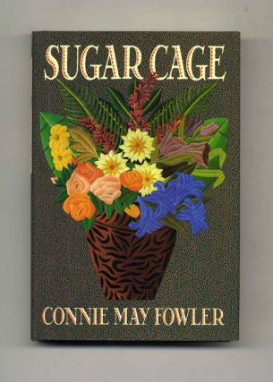 Sugar Cage - 1st Edition/1st Printing. Connie May Fowler