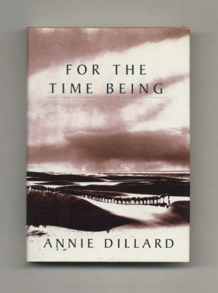 For the Time Being - 1st Edition/1st Printing. Annie Dillard