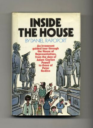 Inside the House: An Irreverent Guided Tour through the House of Representatives, from the Days of Adam Clayton Powell to Those of Peter Rodino - 1st Edition/1st Printing
