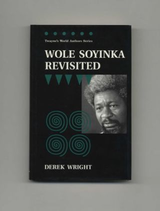 Wole Soyinka Revisited - 1st Edition/1st Printing. Derek Wright