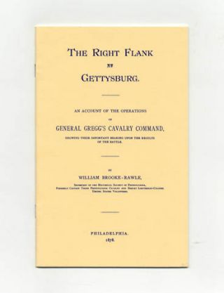 The Right Flank At Gettysburg: an Account of the Operations of General Gregg's Calvary Command, Showing Their Important Bearing Upon the Results of the Battle. William Brooke-Rawle.