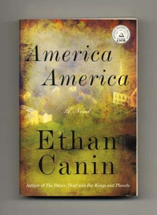 America, America - Advanced Reader's Edition. Ethan Canin