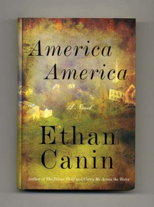 America, America - 1st Edition/1st Printing. Ethan Canin