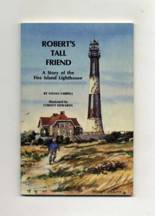 Robert's Tall Friend: A Story Of The Fire Island Lighthouse - 1st Edition/1st Printing