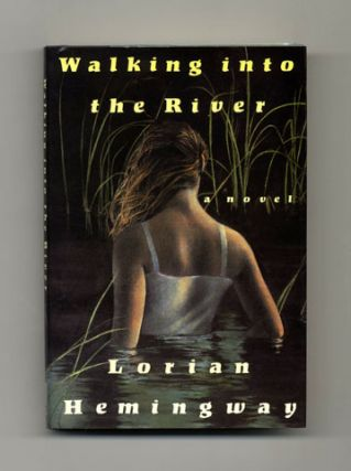 Walking Into the River - 1st Edition/1st Printing. Lorian Hemingway