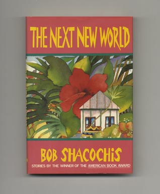 The Next New World - 1st Edition/1st Printing. Bob Shacochis