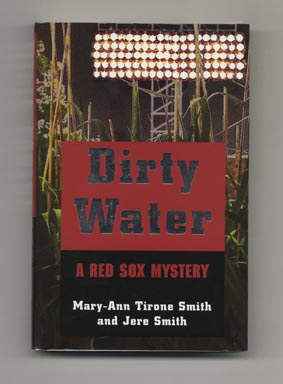 Dirty Water; A Red Sox Mystery - 1st Edition/1st Printing. Mary-Ann Tirone and Jere Smith