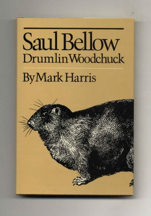 Saul Bellow: Drumlin Woodchuck - 1st Edition/1st Printing. Mark Harris