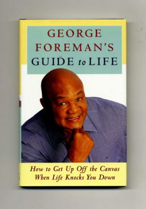 George Foreman's Guide to Life: How to Get Up off the Canvas when Life Knocks You Down - 1st Edition/1st Printing