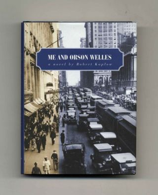Me and Orson Welles - 1st Edition/1st Printing. Robert Kaplow