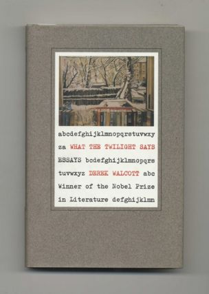 What the Twilight Says: Essays - 1st Edition/1st Printing. Derek Walcott