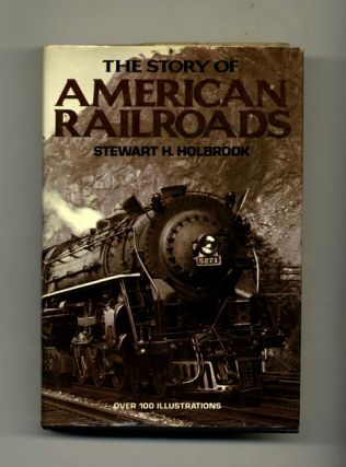 The Story of American Railroads. Stewart H. Holbrook