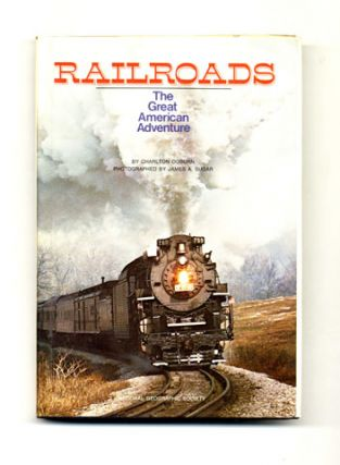 Railroads: The Great American Adventure - 1st Edition/1st Printing. Charlton Ogburn