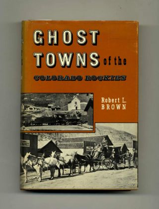 Ghost Towns of the Colorado Rockies. Robert L. Brown