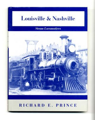 Louisville & Nashville Steam Locomotives: Revised 1968 Edition. Richard E. Prince.