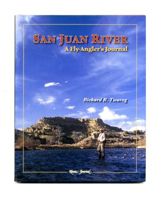 San Juan River: a Fly-Angler's Journal - 1st Edition/1st Printing