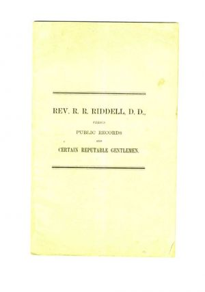 Rev. R. R. Riddell, D. D. Versus Public Records And Certain Reputable Gentlemen - 1st Edition....