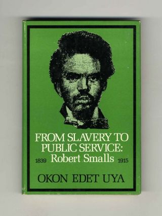 From Slavery to Public Service: Robert Smalls, 1839-1915 - 1st Edition/1st Printing