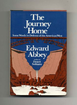 The Journey Home: Some Words in Defense of the American West - 1st Edition/1st Printing
