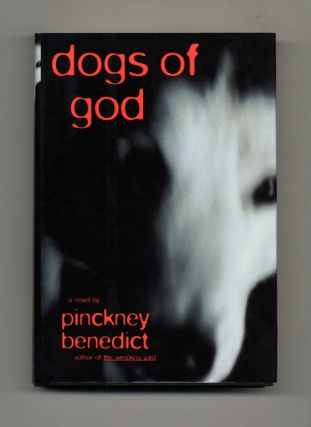 Dogs of God - 1st Edition/1st Printing. Pinckney Benedict
