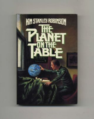 The Planet on the Table - 1st Edition/1st Printing. Kim Stanley Robinson