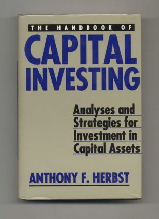 The Handbook of Capital Investing: Analyses and Strategies for Investment in Capital Assets -...