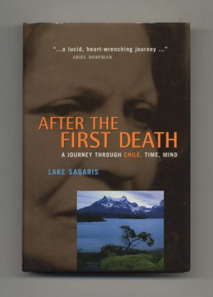 After the First Death: A Journey Through Chile, Time, Mind - 1st Edition/1st Printing