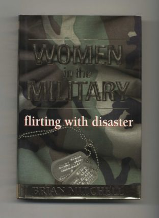 Women in the Military: Flirting with Disaster - 1st Edition/1st Printing