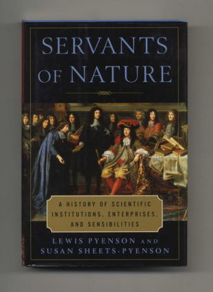 Servants of Nature: A History of Scientific Institutions, Enterprises and Sensibilities - 1st US...