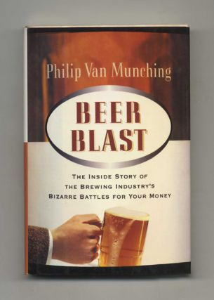 Beer Blast: The Inside Story of the Brewing Industry's Bizarre Battles for Your Money - 1st...