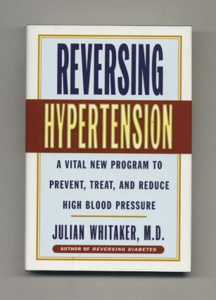 Reversing Hypertension: A Vital New Program to Prevent, Treat, and Reduce High Blood Pressure -...