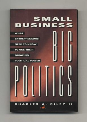 Small Business, Big Politics: What Entrepreneurs Need to Know to Use Their Growing Political...