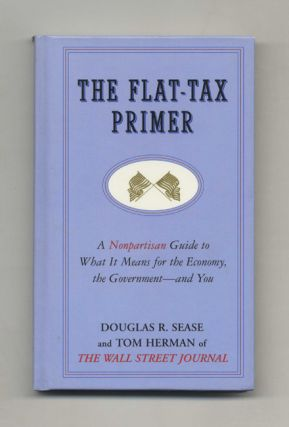 The Flat -tax Primer: A Nonpartisan Guide To What It Means For The Economy, The Government - And...