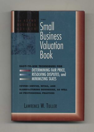 The Small Business Valutation Book: Easy-To-Use Techniques for Determining Fair Price, Resolving...