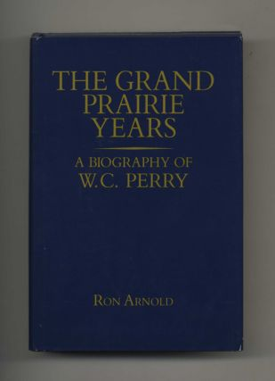 The Grand Prairie Years: A Biography of W.C. Perry