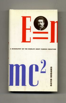 E=mc2: A Biography Of The World's Most Famous Equation. David Bodanis