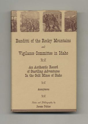 Banditti of the Rocky Mountains and Vigilance Committee in Idaho: An Authentic Record of...