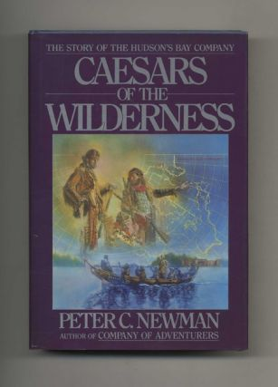 Caesars of the Wilderness: The Story of the Hudson's Bay Company