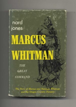 Marcus Whitman: The Great Command. Nard Jones