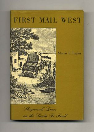 First Mail West: Stagecoach Lines on the Santa Fe Trail. Morris F. Taylor