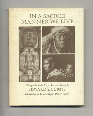 In a Sacred Manner We Live: Photographs of the North American Indian. Edward S. Curtis