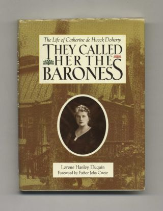 They Called Her the Baroness: The Life of Catherine De Hueck Doherty - 1st Edition/1st Printing
