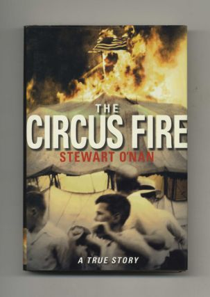 The Circus Fire - 1st Edition/1st Printing. Stewart O'Nan