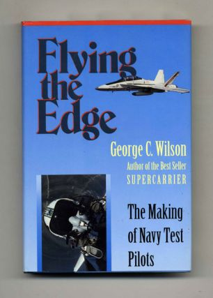 Flying the Edge: The Making of Navy Test Pilots - 1st Edition/1st Printing
