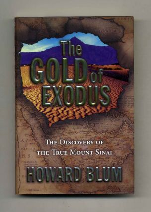 The Gold of Exodus: The Discovery of the True Mount Sinai - 1st Edition/1st Printing. Howard Blum