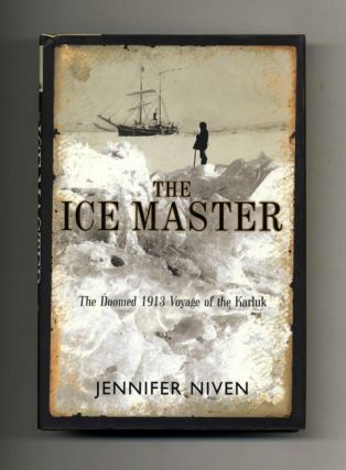 The Ice Master: The Doomed 1913 Voyage of the Karluk - 1st Edition/1st Printing. Jennifer Niven