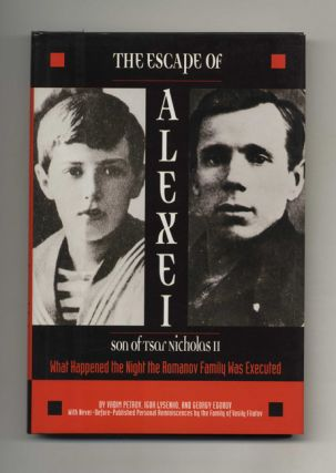 The Escape of Alexei: Son of Tsar Nicholas II, What Happened the Night the Romanov Family Was...