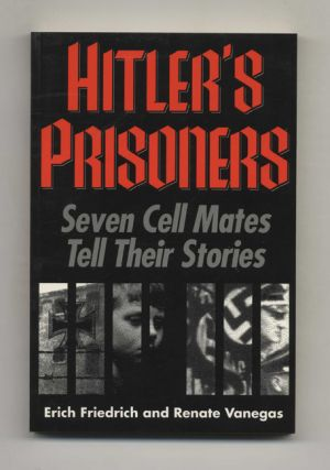 Hitler's Prisoners: Seven Cell Mates Tell Their Stories - 1st Edition/1st Printing
