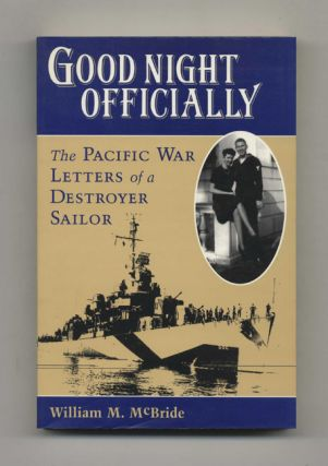 Good Night Officially: The Pacific War Letters of a Destroyer Sailor, the Letters of Yeoman James...